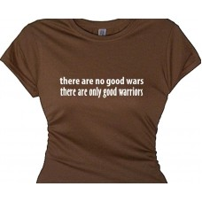 There are no good wars only good warriors t-shirt